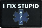 """I Fix Stupid"" Medic / EMT Morale Patch. Perfect for your Tactical Military Army Gear, Backpack, Operator Baseball Cap, Plate Carrier or Vest. 5.1cm x 7.6cm Hook and Loop Patch."
