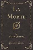 La Morte (Classic Reprint) [FRE]