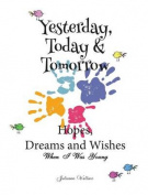 Yesterday, Today & Tomorrow Hopes, Dreams and Wishes