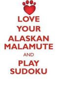 Love Your Alaskan Malamute and Play Sudoku Alaskan Malamute Sudoku Level 1 of 15