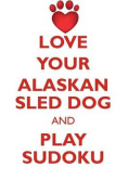 Love Your Alaskan Sled Dog and Play Sudoku Alaskan Sled Dog Sudoku Level 1 of 15
