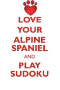 Love Your Alpine Spaniel and Play Sudoku Alpine Spaniel Sudoku Level 1 of 15