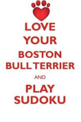 Love Your Boston Bull Terrier and Play Sudoku American Boston Bull Terrier Sudoku Level 1 of 15
