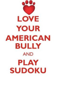 Love Your American Bully and Play Sudoku American Bully Sudoku Level 1 of 15