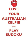 Love Your Australian Kelpie and Play Sudoku Australian Kelpie Sudoku Level 1 of 15