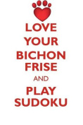 Love Your Bichon Frise and Play Sudoku Bichon Frise Sudoku Level 1 of 15
