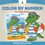 Color by Number for Big Kids - Super Fun Edition