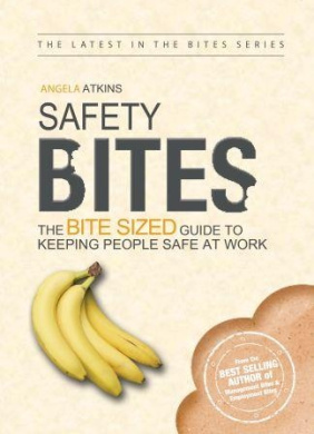 Safety Bites - The Bite Sized Guide to Keeping People Safe At Work