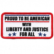 PROUD TO BE AMERICAN With LIBERTY AND JUSTICE FOR ALL - 10cm x 5.1cm Embroidered PATCH