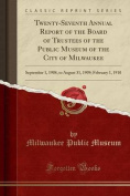 Twenty-Seventh Annual Report of the Board of Trustees of the Public Museum of the City of Milwaukee