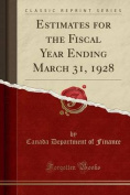 Estimates for the Fiscal Year Ending March 31, 1928