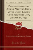 Proceedings of the Annual Meeting, Held at the Union League Club, New York City, January 13, 1930