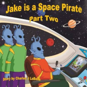 Jake Is a Space Pirate Part Two