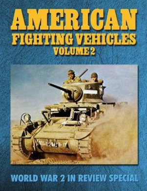 American Fighting Vehicles Volume 2: World War 2 in Review Special