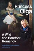 Princess Olga, A Wild and Barefoot Romanov
