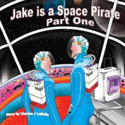 Jake Is a Space Pirate Part One