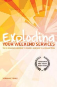 Exploding Your Weekend Services