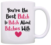 Funny Bitch Mug Best Bitch to Bitch About Bitches Coworker Best Friend Gift Coffee Mug Tea Cup White