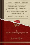 Auditor of Accounts' Annual Report of the Receipts and Expenditures of the City of Boston and the County of Suffolk, State of Massachusetts, for the Financial Year 1871-72