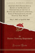 Auditor's Fifty-Fourth Annual Report of the Receipts and Expenditures of the City of Boston and the County of Suffolk, State of Massachusetts, for the Financial Year 1865-66