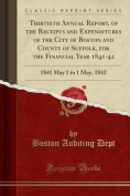 Thirtieth Annual Report, of the Receipts and Expenditures of the City of Boston and County of Suffolk, for the Financial Year 1841-42