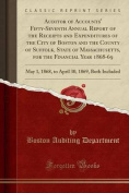 Auditor of Accounts' Fifty-Seventh Annual Report of the Receipts and Expenditures of the City of Boston and the County of Suffolk, State of Massachusetts, for the Financial Year 1868-69