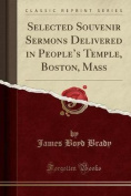 Selected Souvenir Sermons Delivered in People's Temple, Boston, Mass