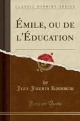 Emile, Ou de L'Education  [FRE]