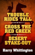Trouble Rides Tall/Cross the Red Creek/Desert Stake-Out [Large Print]