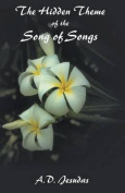 The Hidden Themeof the Song of Songs