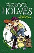 Elemental, Querido Gatson (Perrock Holmes 3)/Elementary, My Dear Gatson (Perrock Holmes, Book 3) (Perrock Holmes 3 / Perrock Holmes  [Spanish]