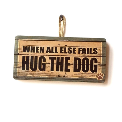 WHEN ALL ELSE FAILS, HUG THE DOG Cute Funny Novelty Wooden Sign Plaque Gift For Dog Owners