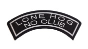 LONE HOG NO CLUB Black w/ White Top Rocker Iron On Patch for Motorcycle Rider or Bikers Veteran Vest