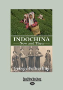 Indochina Now and Then  [Large Print]