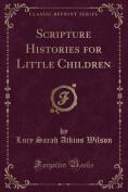 Scripture Histories for Little Children