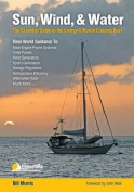 Sun, Wind, & Water  : The Essential Guide to the Energy-Efficient Cruising Boat