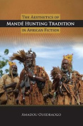 The Aesthetics of Mandae Hunting Tradition in African Fiction Creation