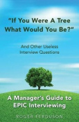 If You Were a Tree, What Would You Be? and Other Useless Interview Questions