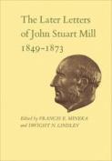 The Later Letters of John Stuart Mill 1849-1873
