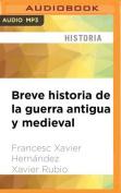 Breve Historia de La Guerra Antigua y Medieval [Spanish] [Audio]