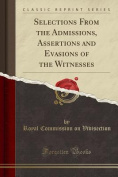 Selections from the Admissions, Assertions and Evasions of the Witnesses