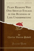 Plain Reasons Why One Should Engage in the Business of Life Underwriting