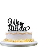 Wedding cake topper-We Still Do