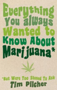 Everything You Always Wanted To Know About Marijuana