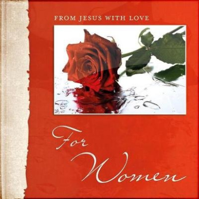 From Jesus with Love - For Women: Short Inspirational Messages with Practical, Down-To-Earth Solutions for Every Woman (From Jesus with Love)