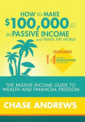 How to Make 100k Per Year in Passive Income and Travel the World