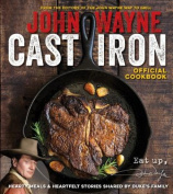 The Official John Wayne Cast Iron Cookbook