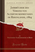 Jahrbucher Des Vereins Von Alterthumsfreunden Im Rheinlande, 1864, Vol. 37  [GER]
