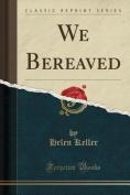 We Bereaved (Classic Reprint)