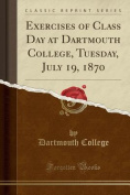 Exercises of Class Day at Dartmouth College, Tuesday, July 19, 1870